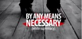 'By Any Means Necessary (White Supremacy)' Poetry by Ibrahim Sincere